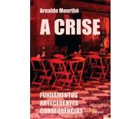 A Crise  - Fundamentos, antecedentes e consequências.